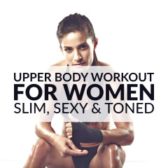 Upper Body Workout For Women - Slim, Sexy And Toned / @spotebi