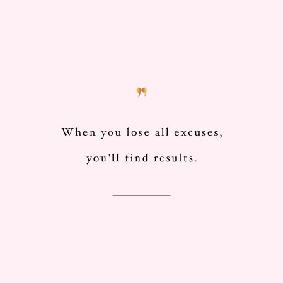 Lose all excuses! Browse our collection of motivational fitness quotes and get instant exercise and weight loss inspiration. Transform positive thoughts into positive actions and get fit, healthy and happy! https://www.spotebi.com/workout-motivation/lose-all-excuses-weight-loss-inspiration-quote/