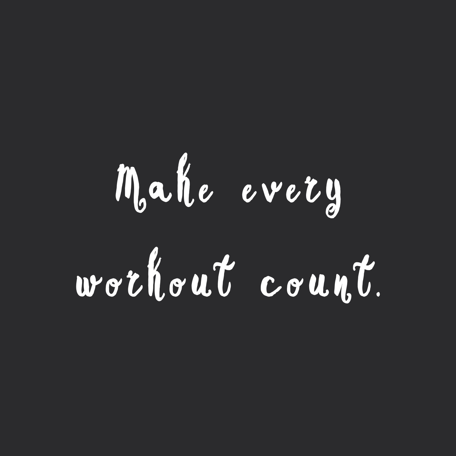 make every workout count training inspiration quote