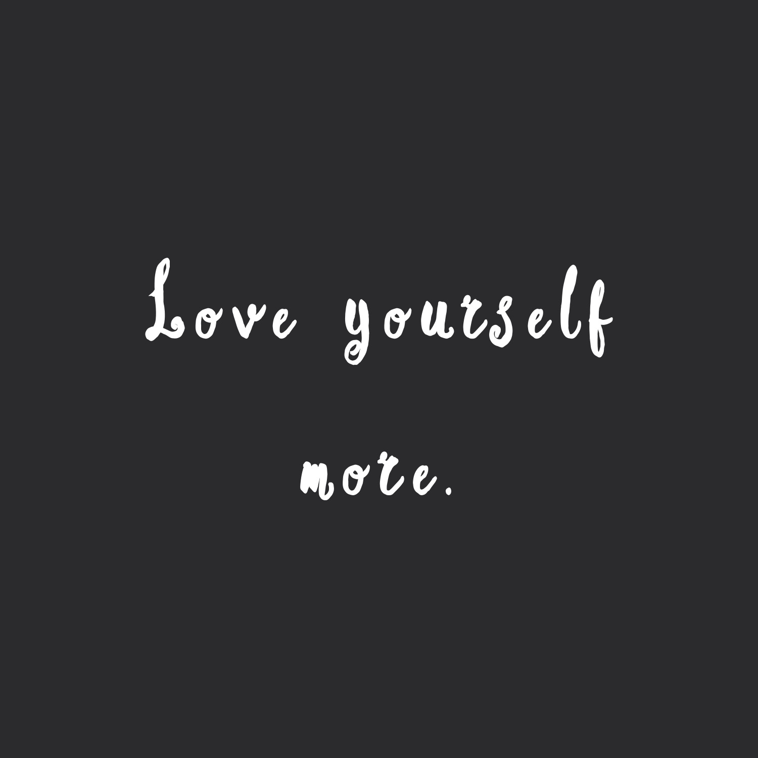 Love Yourself More Inspirational Exercise And Weight Loss Quote