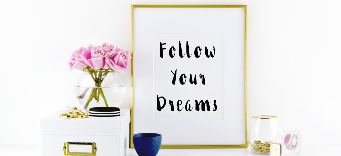Follow Your Dreams | Motivational Print