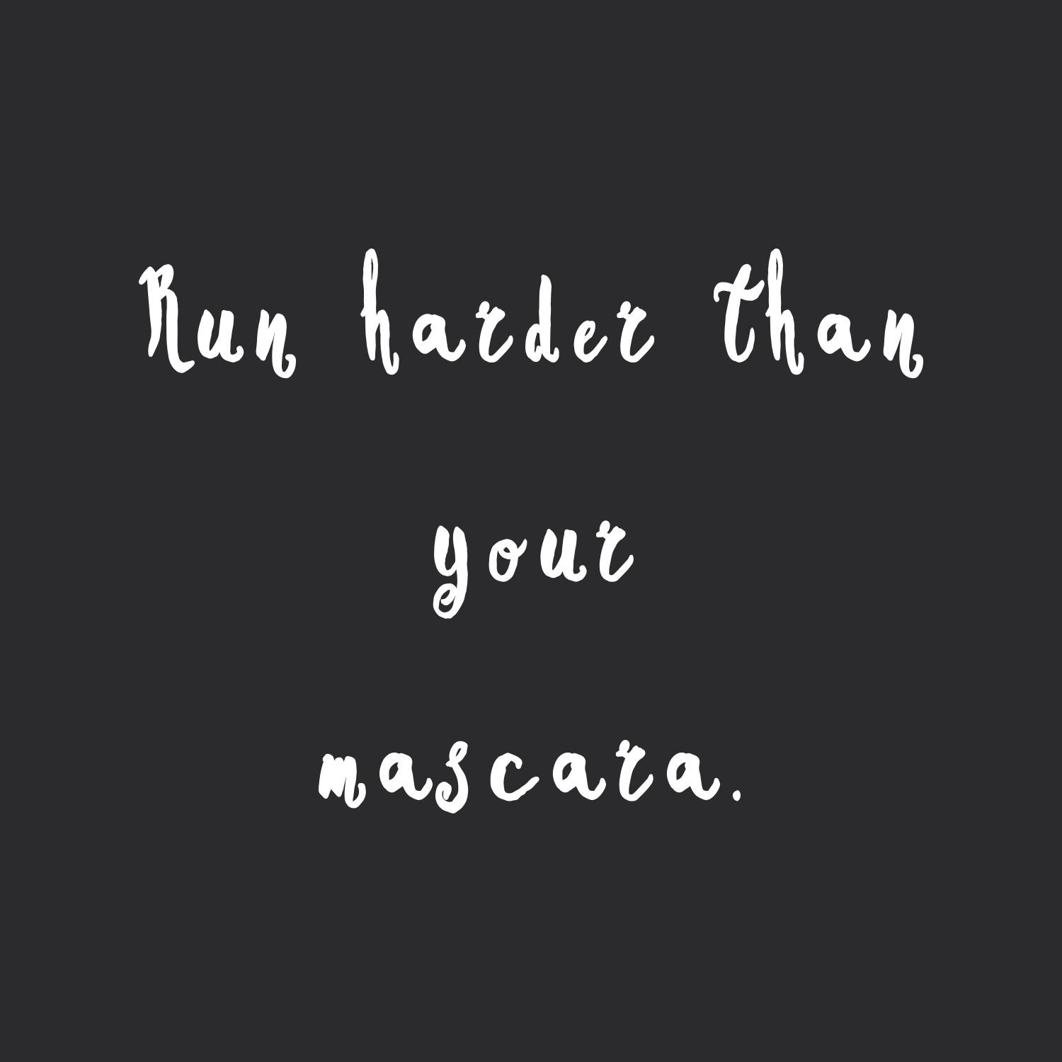 Mascara Quotes Run Harder Than Your Mascara  Fitness And Weight Loss Motivation