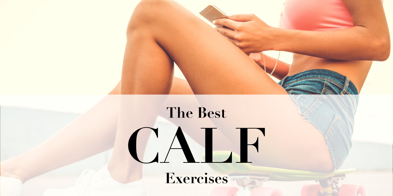Top 10 Exercises For Sculpted Strong Feminine Calves