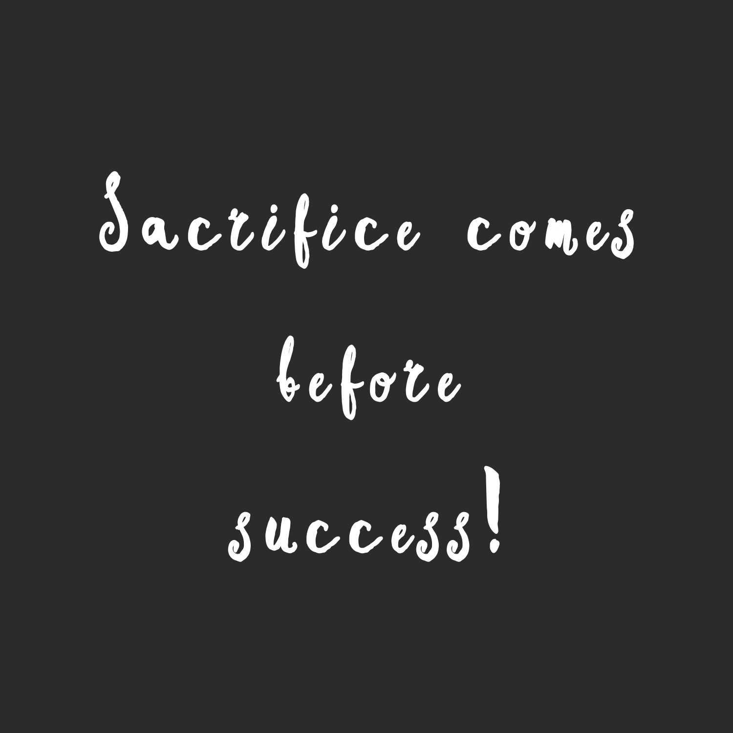 Sacrifice Before Success