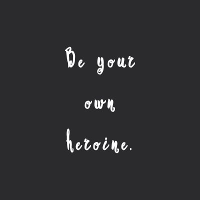 Be Your Own Heroine | Inspirational Self-Love Quote / @spotebi