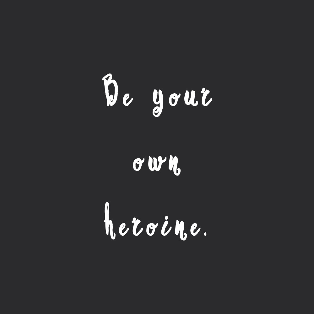 Love Quot Be Your Own Heroine  Inspirational Selflove Quote