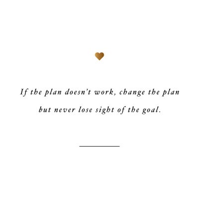 Change The Plan Not The Goal | Self-Love Inspirational Quote / @spotebi
