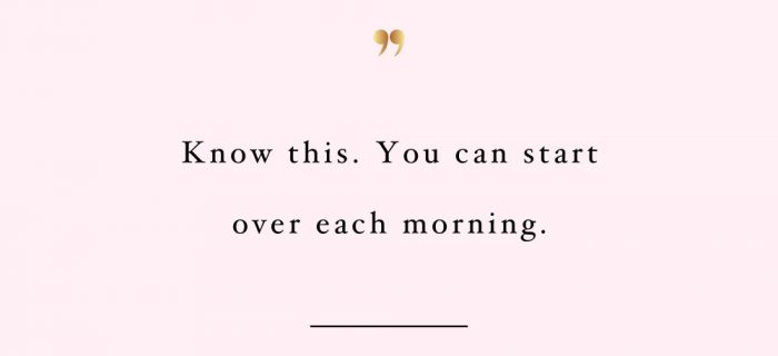 Start Over Each Morning | Self-Love And Healthy Lifestyle Inspiration