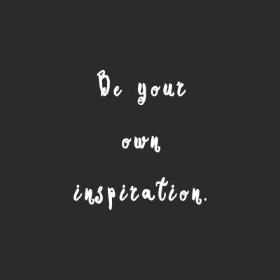 Be Your Own Inspiration | Self-Love And Wellness Quote / @spotebi