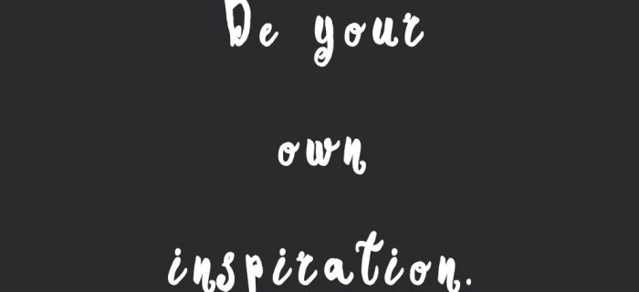 Be Your Own Inspiration | Self-Love And Wellness Quote