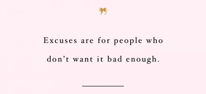 Excuses Are For People Who Don't Want It | Self-Love And Wellness Inspiration