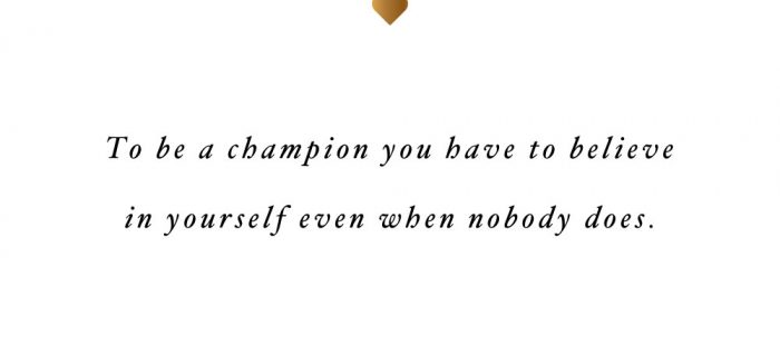 Be A Champion | Motivational Self-Love And Exercise Quote