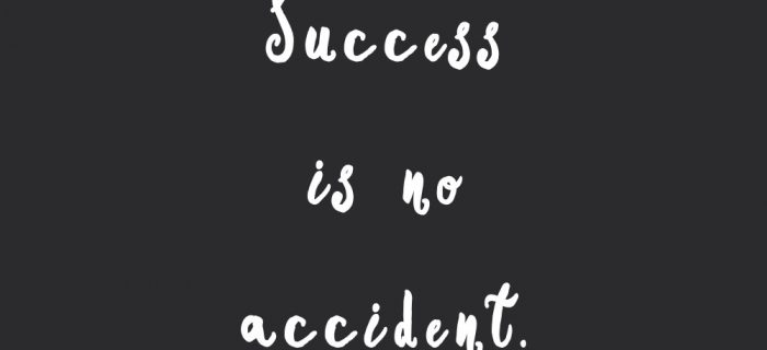 Success Is No Accident | Motivational Wellness And Wellbeing Quote