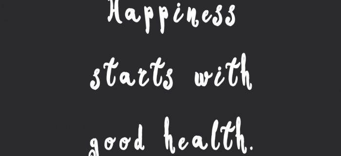 Happiness Starts With Good Health | Fitness And Training Inspiration