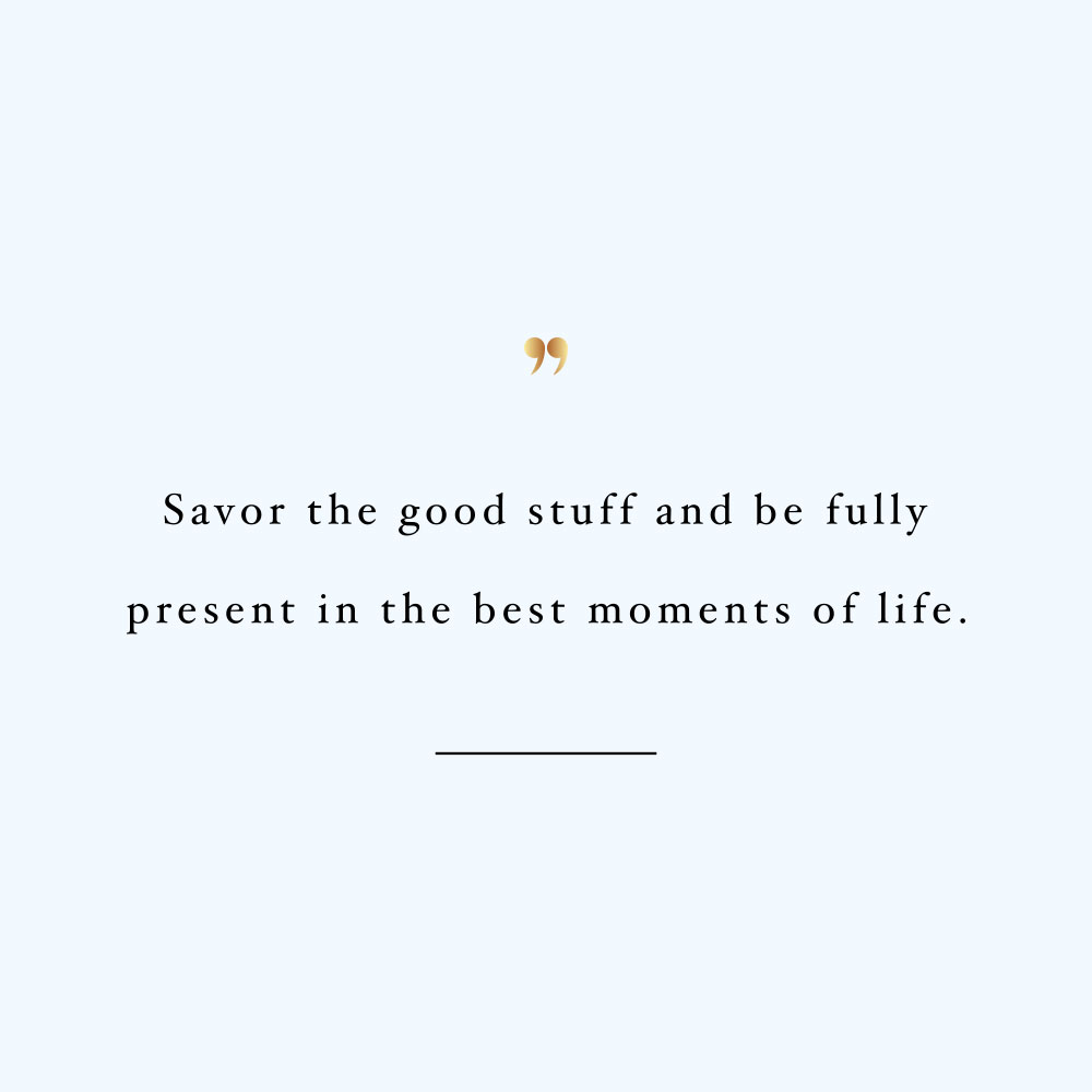 Savor the good stuff! Browse our collection of inspirational fitness and training quotes and get instant health and wellness motivation. Stay focused and get fit, healthy and happy! https://www.spotebi.com/workout-motivation/savor-the-good-stuff/