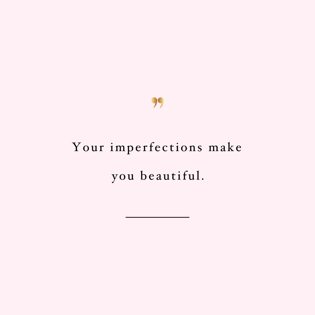Your imperfections make you beautiful! Browse our collection of inspirational health and fitness quotes and get instant wellness and self-love motivation. Stay focused and get fit, healthy and happy! https://www.spotebi.com/workout-motivation/your-imperfections-make-you-beautiful/