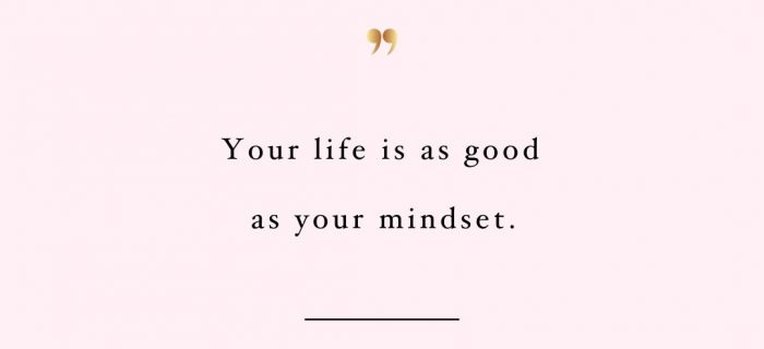Your Life Is As Good As Your Mindset   Wellness And Self-Love Inspirational Quote
