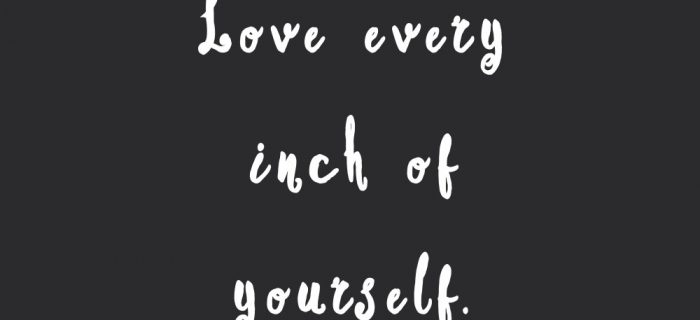 Love Every Inch Of Yourself   Inspirational Fitness And Self-Care Quote