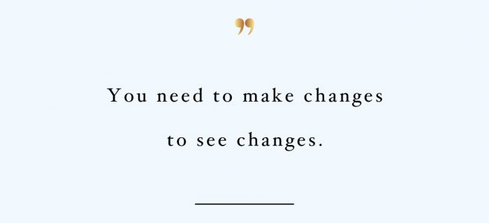 Make Changes To See Changes | Exercise And Healthy Lifestyle Motivational Quote